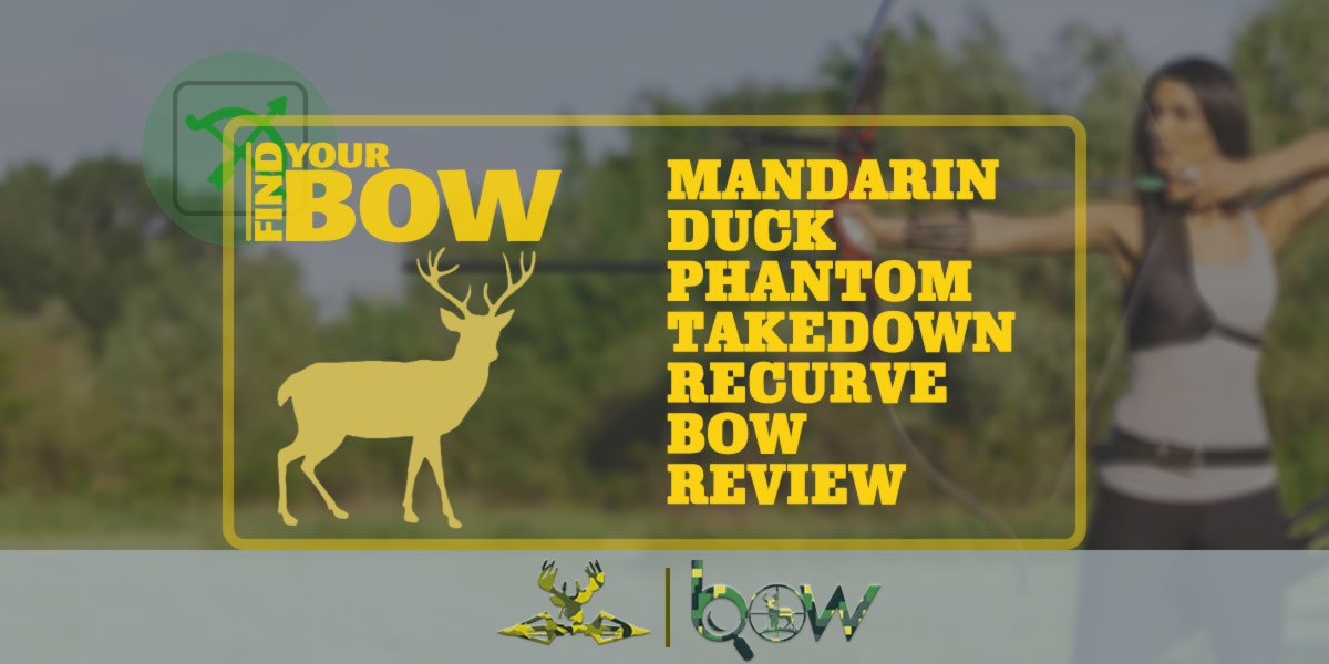 Mandarin Duck Phantom Takedown Recurve Bow Review